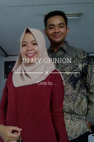 IN MY OPINION Cinta itu ...