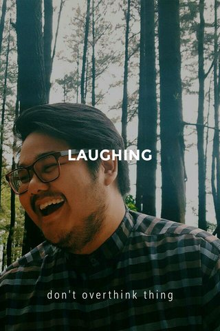 LAUGHING don't overthink thing