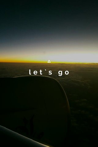 let`s go
