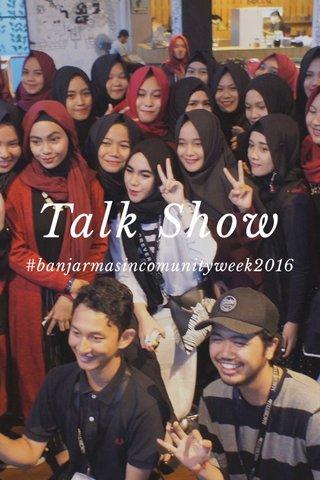 Talk Show #banjarmasincomunityweek2016