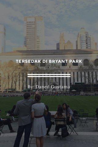 TERSEDAK DI BRYANT PARK By: Daned Gustama