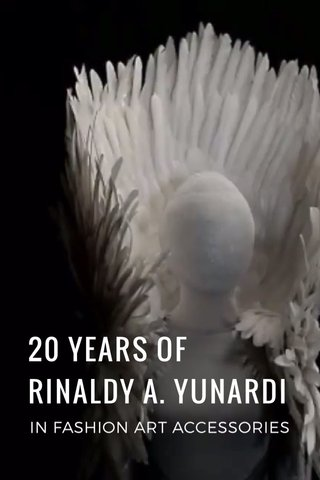 20 YEARS OF RINALDY A. YUNARDI IN FASHION ART ACCESSORIES