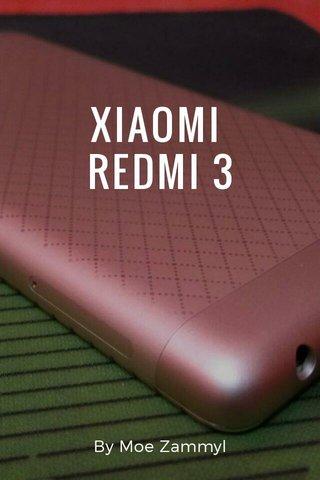 XIAOMI REDMI 3 By Moe Zammyl