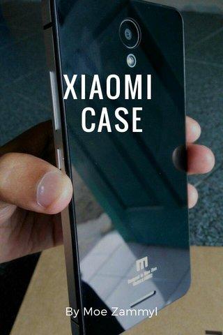 XIAOMI CASE By Moe Zammyl