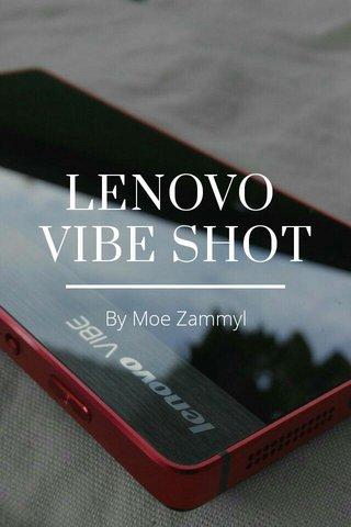 LENOVO VIBE SHOT By Moe Zammyl