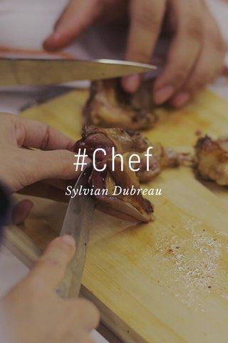 #Chef Sylvian Dubreau