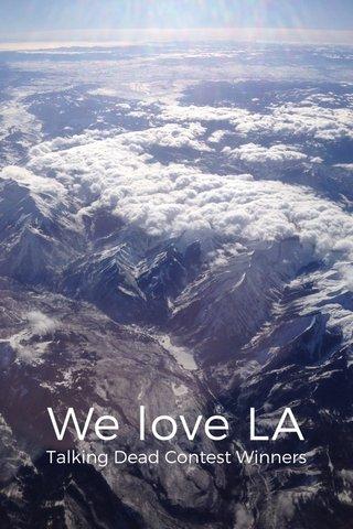 We love LA Talking Dead Contest Winners