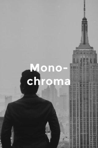 Mono-chroma