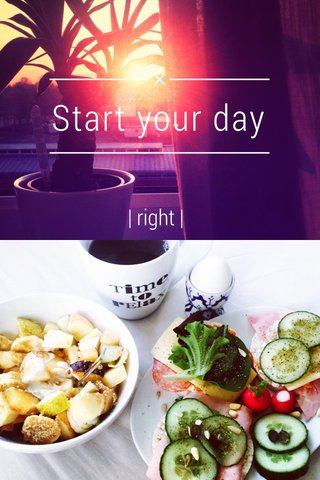 Start your day | right |