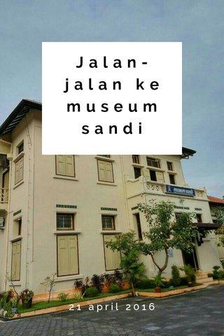 Jalan-jalan ke museumsandi 21 april 2016