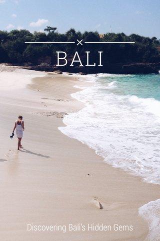 BALI Discovering Bali's Hidden Gems
