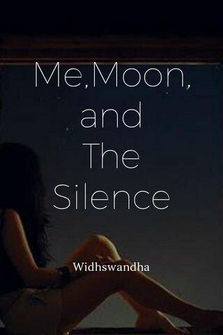 Me,Moon, and The Silence Widhswandha