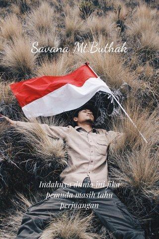 Savana Mt.Buthak Indahnya dunia ini jika pemuda masih tahu perjuangan