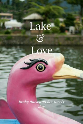 Lake & Love pinky duck and her lovely day