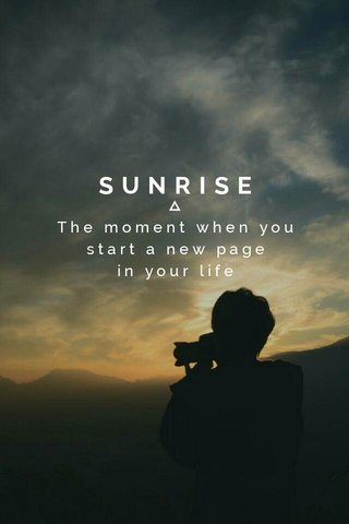 SUNRISE The moment when you start a new page in your life