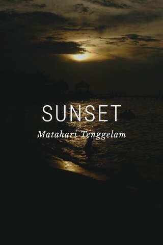 SUNSET Matahari Tenggelam