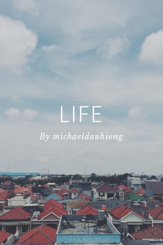 LIFE By michaeldauhiong
