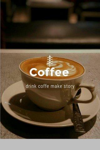Coffee drink coffe make story