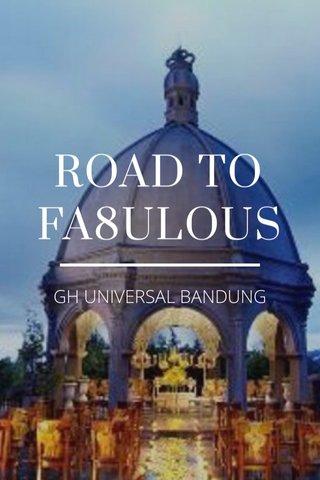 ROAD TO FA8ULOUS GH UNIVERSAL BANDUNG