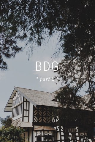 BDG * part 2 *