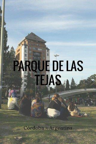 PARQUE DE LAS TEJAS Córdoba - Argentina
