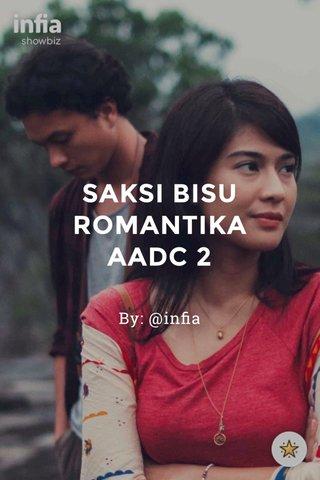 SAKSI BISU ROMANTIKA AADC 2 By: @infia