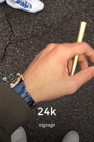 24k zigzags