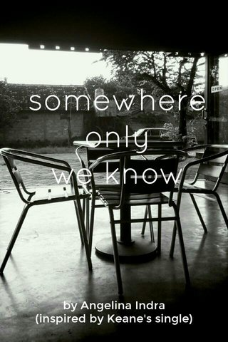 somewhere only we know by Angelina Indra (inspired by Keane's single)