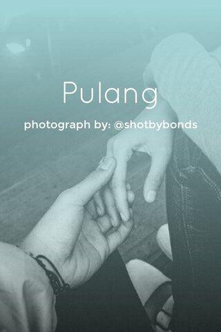 Pulang photograph by: @shotbybonds