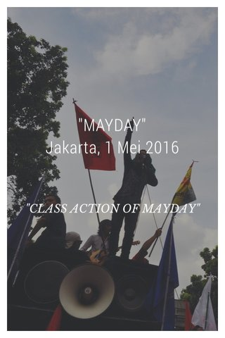 """""""MAYDAY"""" Jakarta, 1 Mei 2016 """"CLASS ACTION OF MAYDAY"""""""