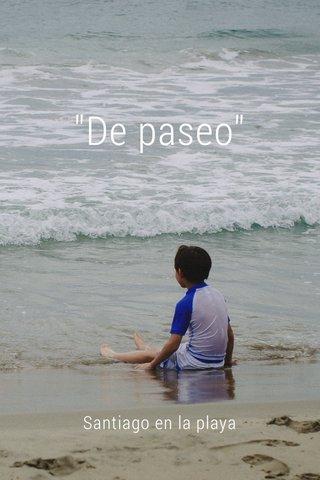 """""""De paseo"""" Santiago en la playa"""