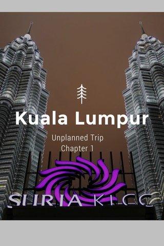 Kuala Lumpur Unplanned Trip Chapter 1