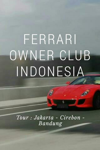 FERRARI OWNER CLUB INDONESIA Tour : Jakarta - Cirebon - Bandung