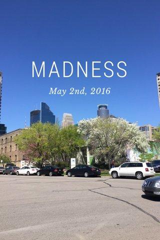 MADNESS May 2nd, 2016