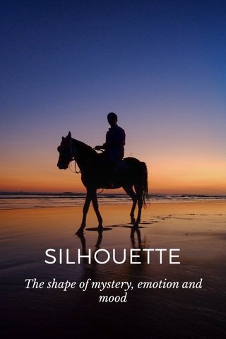 SILHOUETTE The shape of mystery, emotion and mood