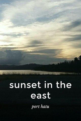 sunset in the east port hatu