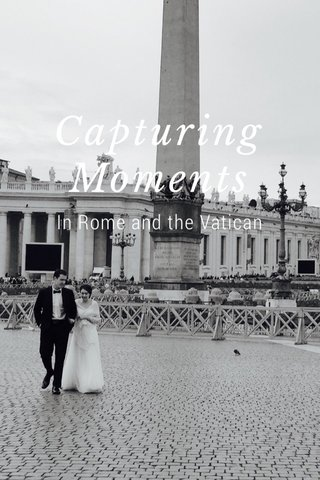 Capturing Moments In Rome and the Vatican
