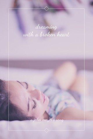 dreaming with a broken heart a john mayer's song