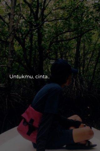 Untukmu, cinta..