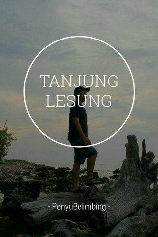 TANJUNG LESUNG - PenyuBelimbing -