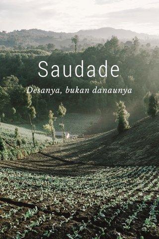 Saudade Desanya, bukan danaunya