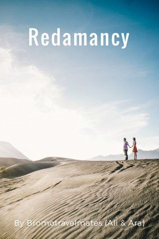 Redamancy By Bromotravelmates (Ali & Ara)
