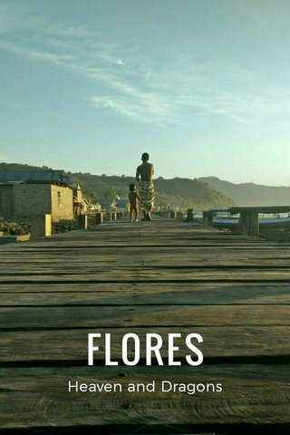 FLORES Heaven and Dragons