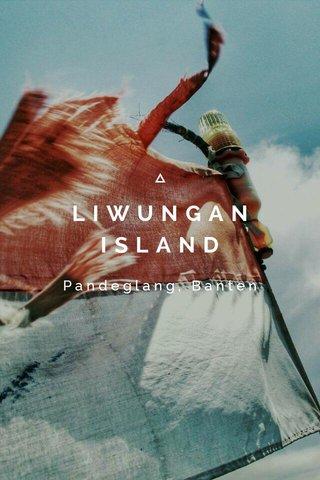 LIWUNGAN ISLAND Pandeglang, Banten