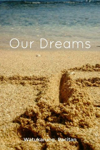 Our Dreams Watukarung, Pacitan