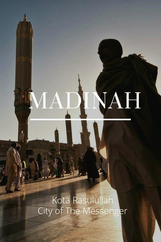 MADINAH Kota Rasulullah City of The Messenger
