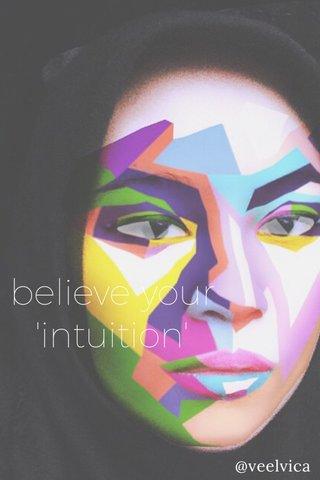 believe your 'intuition' @veelvica