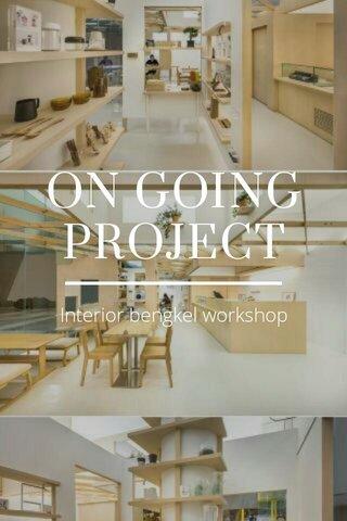 ON GOING PROJECT Interior bengkel workshop