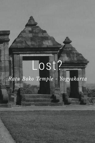 Lost? Ratu Boko Temple - Yogyakarta