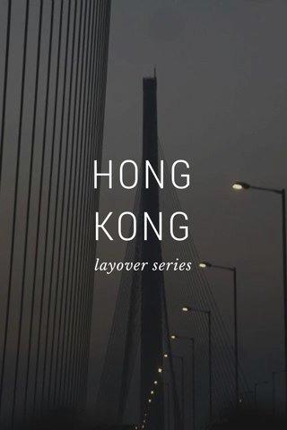 HONG KONG layover series